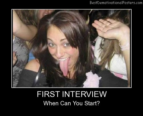 First Interview Best Demotivational Posters
