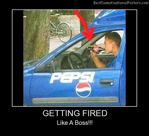 Pepsi Getting Fired Best Demotivational Posters