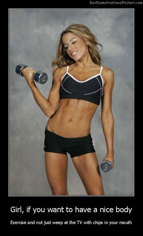 Girl, If You Want To Have A Nice Body Best Demotivational Posters