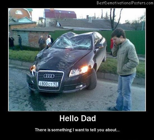 Hello Dad crash car Best Demotivational Posters