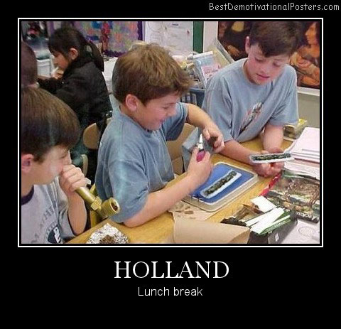 Holland Lunch break Best Demotivational Posters