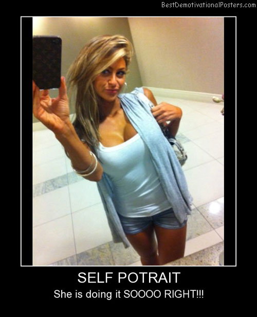 Hot Self Portrait Best Demotivational Posters