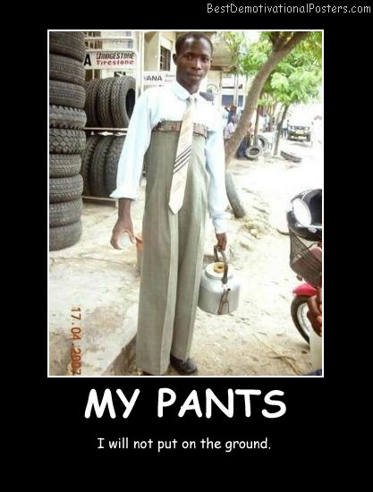 My Pants Best Demotivational Posters