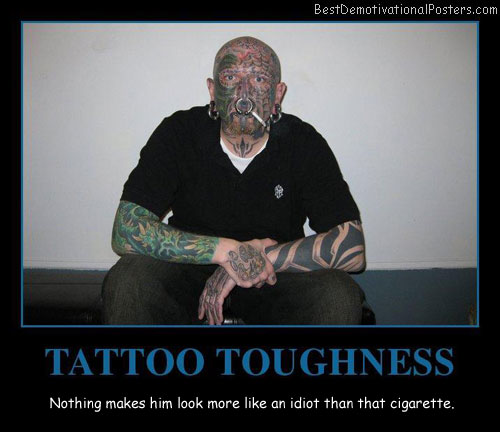 Tattoo Toughness Best Demotivational Posters