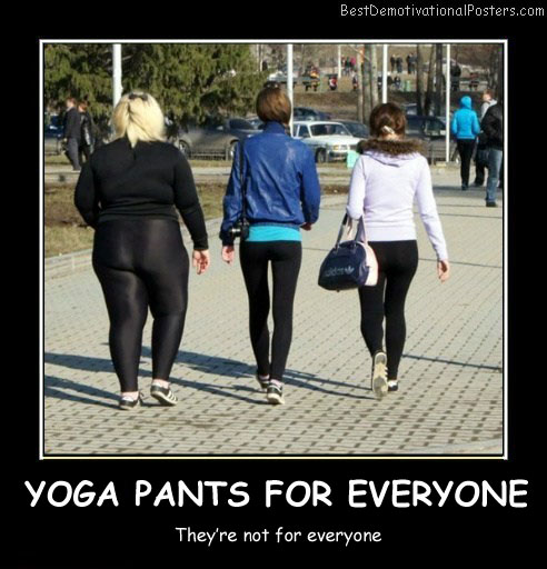 Yoga Pants For Everyone Best Demotivational Posters