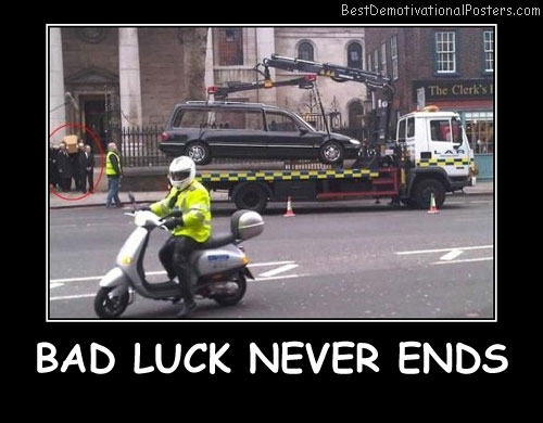 Bad Luck Never Ends Best Demotivational Posters
