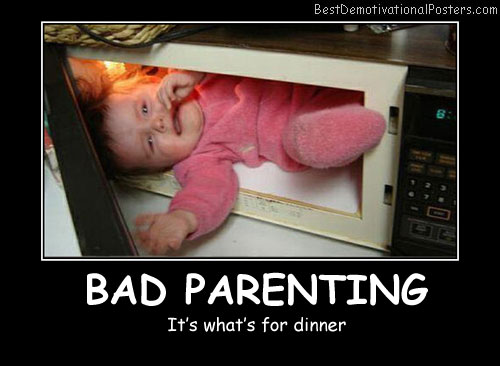 Bad Parenting Best Demotivational Posters