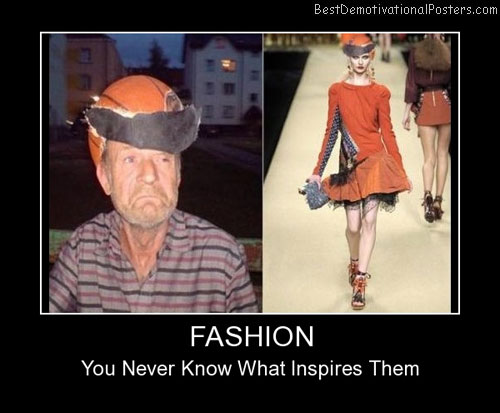 Fashion Inspires Best Demotivational Posters