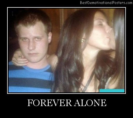 Forever Alone Best Demotivational Posters