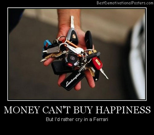 Money Can't Buy Happiness Best Demotivational Posters