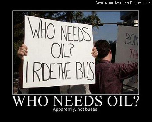 Who Needs Oil Best Demotivational Posters