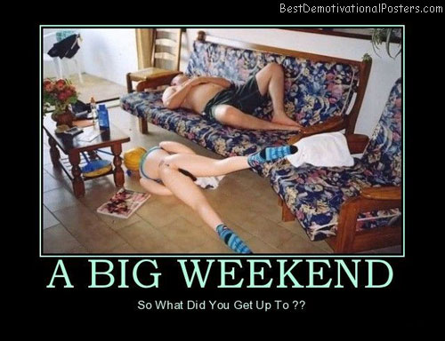 A Big Weekend Best Demotivational Posters