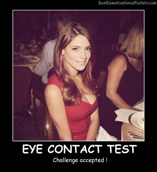 Eye Contact Test Best Demotivational Posters