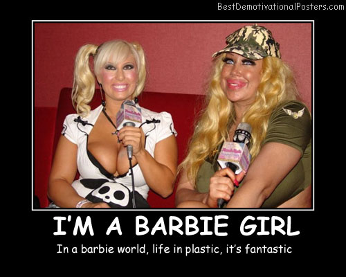I'm A Barbie Girl Best Demotivational Posters