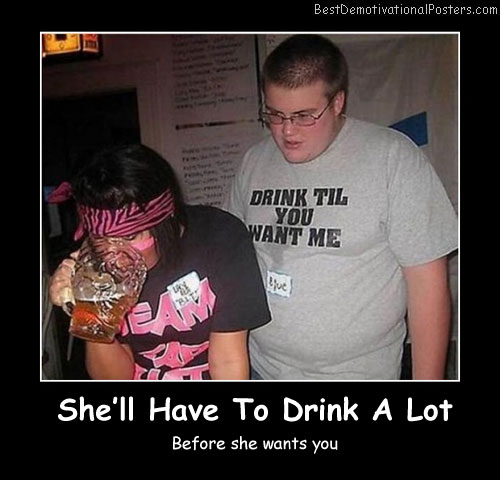 She'll Have To Drink A Lot Best Demotivational Posters