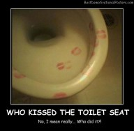 Who Kissed The Toilet Seat