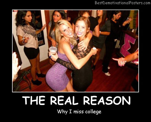 Why I Miss College Best Demotivational Posters