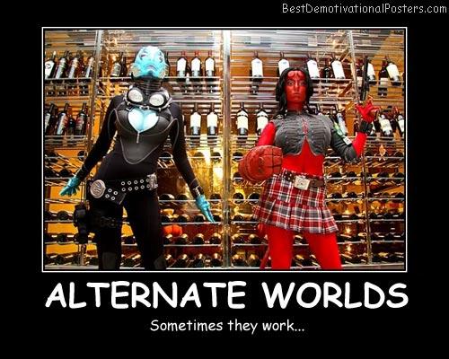 Alternate Worlds Best Demotivational Posters