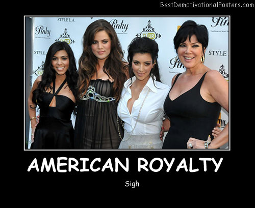 American Royalty Best Demotivational Posters