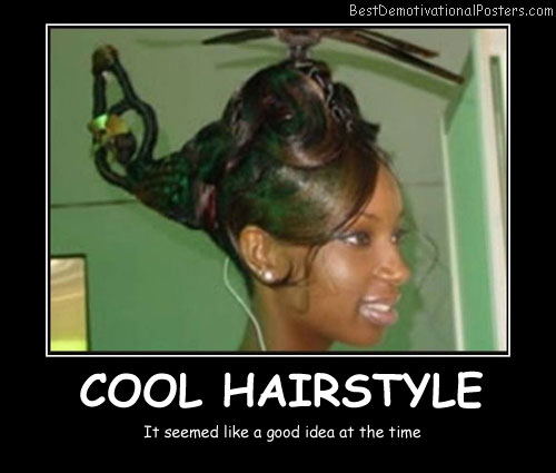 Cool Hairstyle Best Demotivational Posters