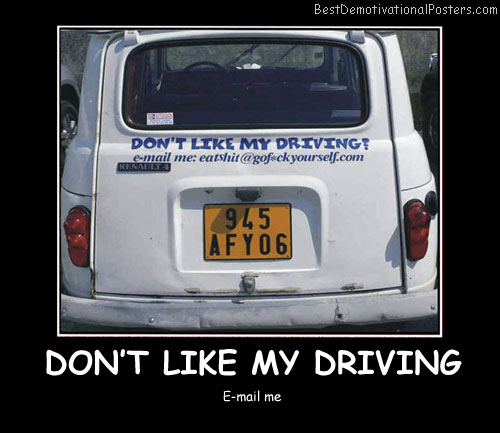 Don't Like My Driving Best Demotivational Posters