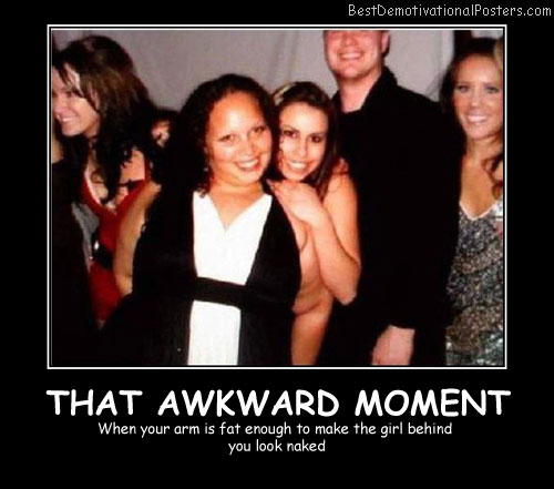 That Awkward Moment Best Demotivational Posters