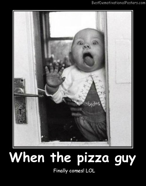 When The Pizza Guy Best Demotivational Posters