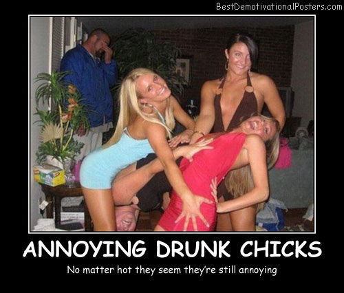 Annoying Drunk Chicks Best Demotivational Posters