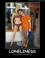 Cure For Loneliness Best Demotivational Posters