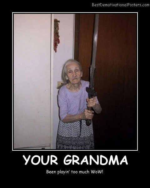 Your Grandma Best Demotivational Posters