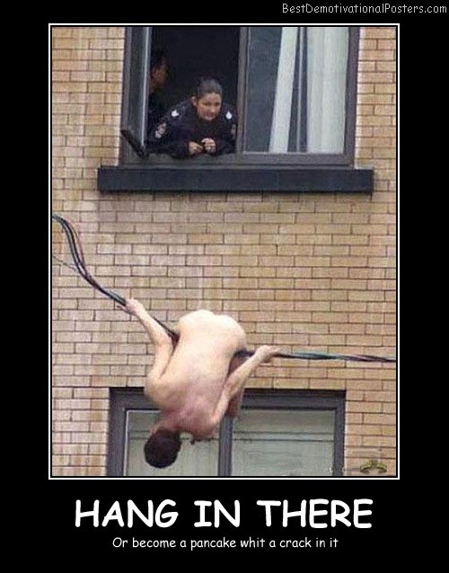 Hang In There Tight Best Demotivational Posters
