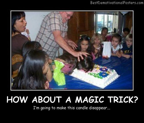 How About A Magic Trick Best Demotivational Posters