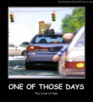 One Of Those Days Best Demotivational Posters