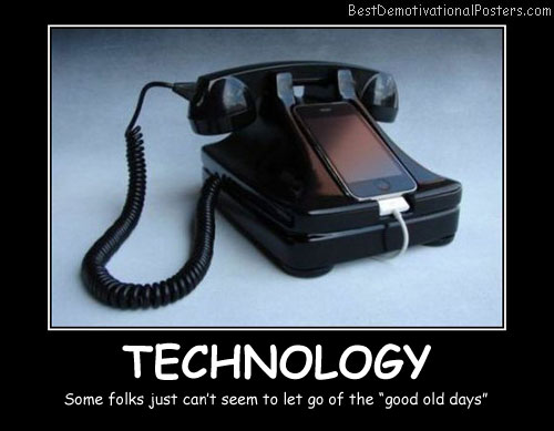 Technology Old Days Best Demotivational Posters