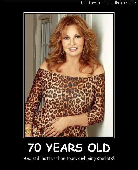 Raquel-Welch-70 Years Old Best Demotivational Posters