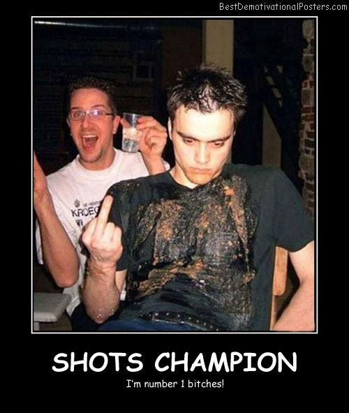 Shots Champion Best Demotivational Posters