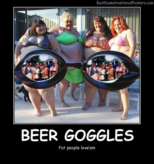 Beers Goggles Best Demotivational Posters