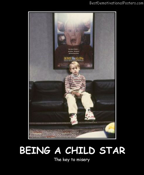 Being A Child Star Best Demotivational Posters