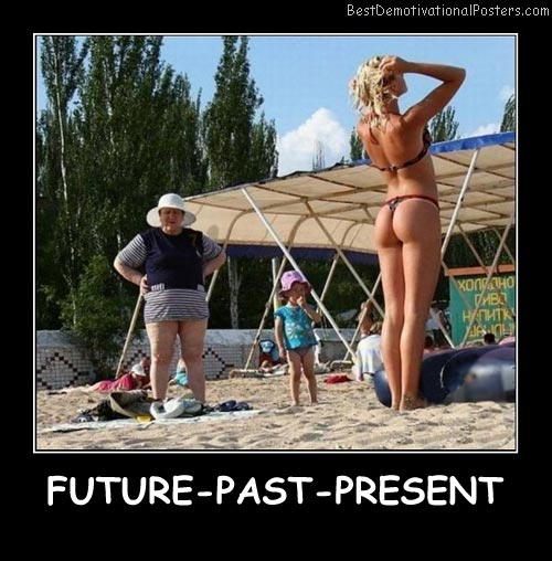 Future Past Present Best Demotivational Posters