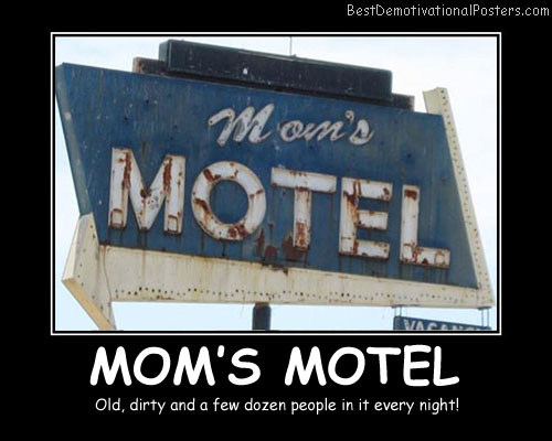 Mom's Motel Best Demotivational Posters