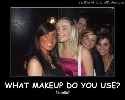 What Makeup Do You Use Best Demotivational Posters