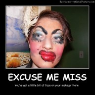 Excuse Me Miss Makeup Best Demotivational Posters