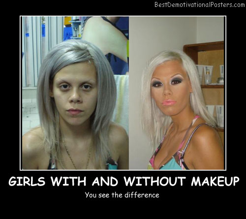 Girls With And Without Makeup Best Demotivational Posters