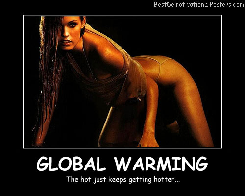Getting Global Warming Best Demotivational Posters