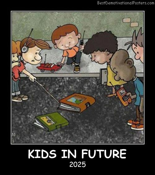 Kids In Future Best Demotivational Posters