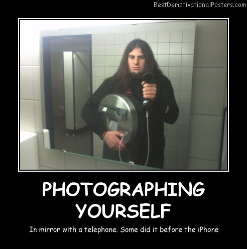 Photographing Yourself Best Demotivational Posters