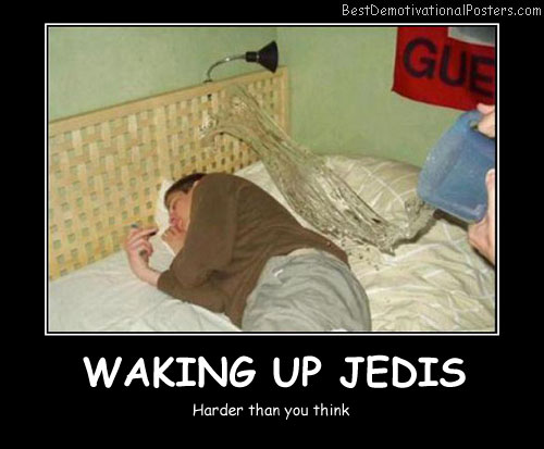 Waking Up Jedis Best Demotivational Posters