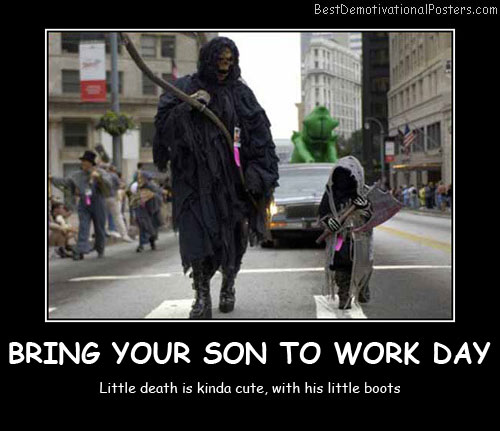 Bring Your Son To Work Day Best Demotivational Posters