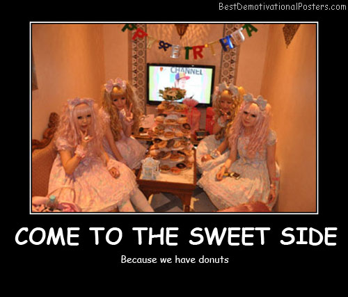 Come To The Sweet Side  Best Demotivational Posters