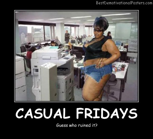 Casual Fridays Best Demotivational Posters